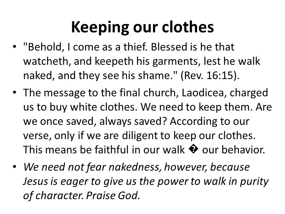 Keeping our clothes Behold, I come as a thief.