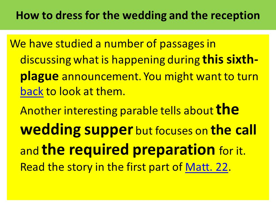 How to dress for the wedding and the reception We have studied a number of passages in discussing what is happening during this sixth- plague announcement.