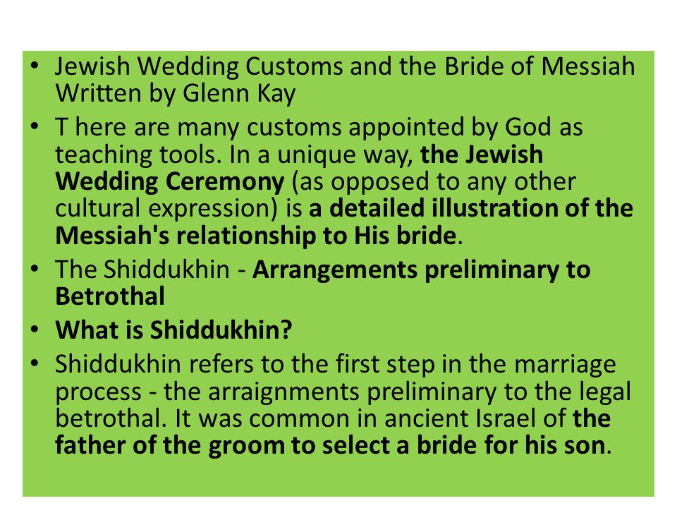 Jewish Wedding Customs and the Bride of Messiah Written by Glenn Kay T here are many customs appointed by God as teaching tools.
