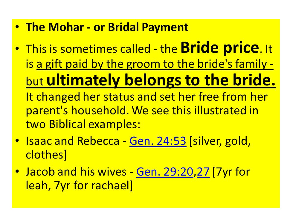 The Mohar - or Bridal Payment This is sometimes called - the Bride price.