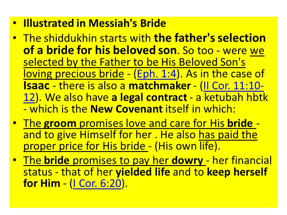 Illustrated in Messiah s Bride The shiddukhin starts with the father s selection of a bride for his beloved son.