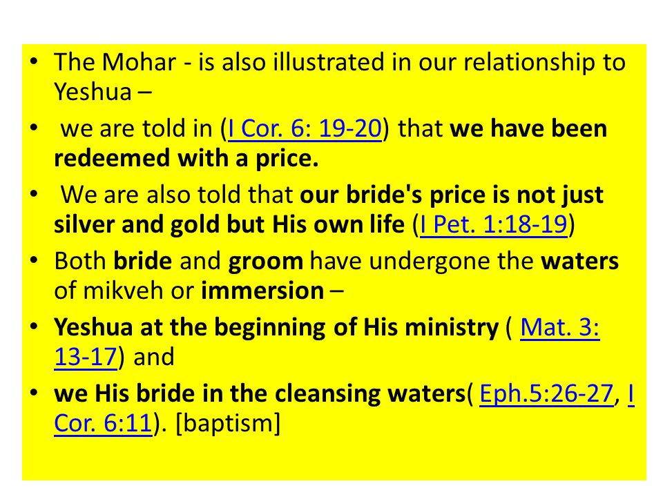 The Mohar - is also illustrated in our relationship to Yeshua – we are told in (I Cor.