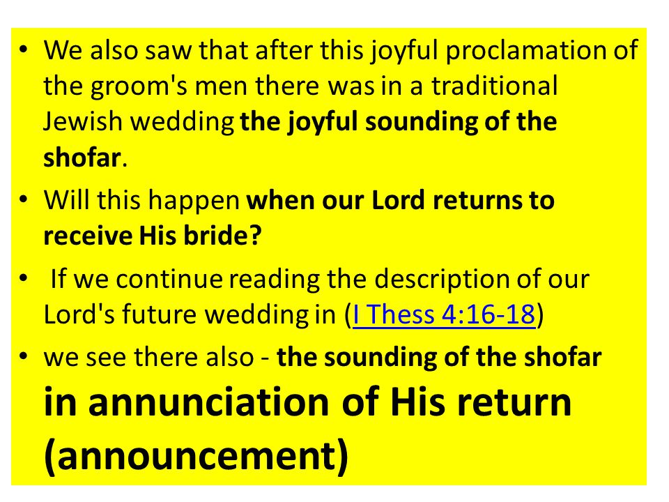We also saw that after this joyful proclamation of the groom s men there was in a traditional Jewish wedding the joyful sounding of the shofar.
