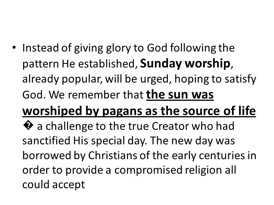 Instead of giving glory to God following the pattern He established, Sunday worship, already popular, will be urged, hoping to satisfy God.
