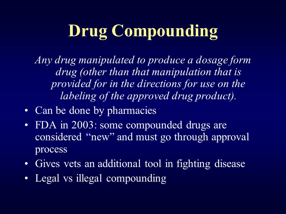 Drug Compounding Any drug manipulated to produce a dosage form drug (other than that manipulation that is provided for in the directions for use on th