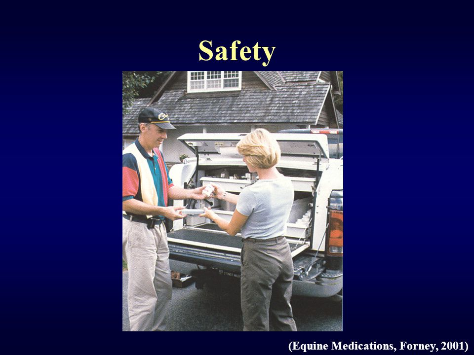 Safety (Equine Medications, Forney, 2001)