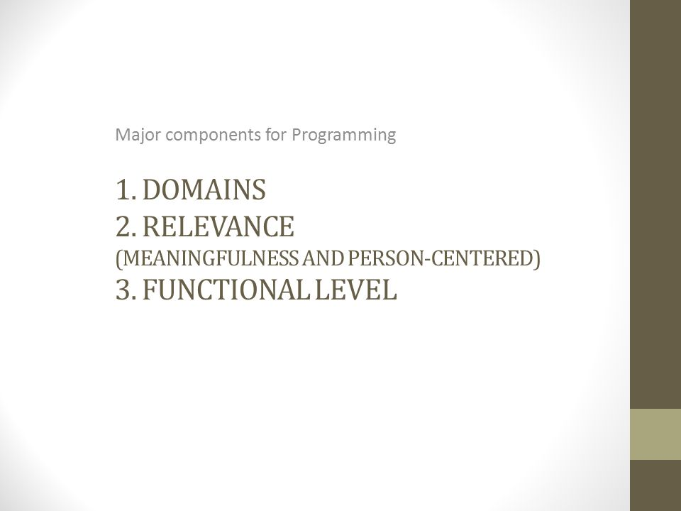 1. DOMAINS 2. RELEVANCE (MEANINGFULNESS AND PERSON-CENTERED) 3.