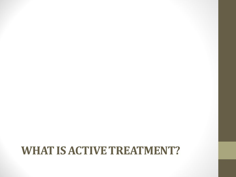 WHAT IS ACTIVE TREATMENT