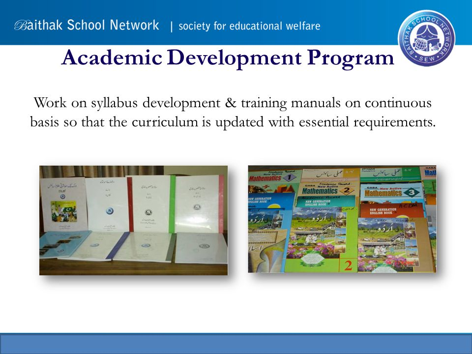Academic Development Program Work on syllabus development & training manuals on continuous basis so that the curriculum is updated with essential requirements.
