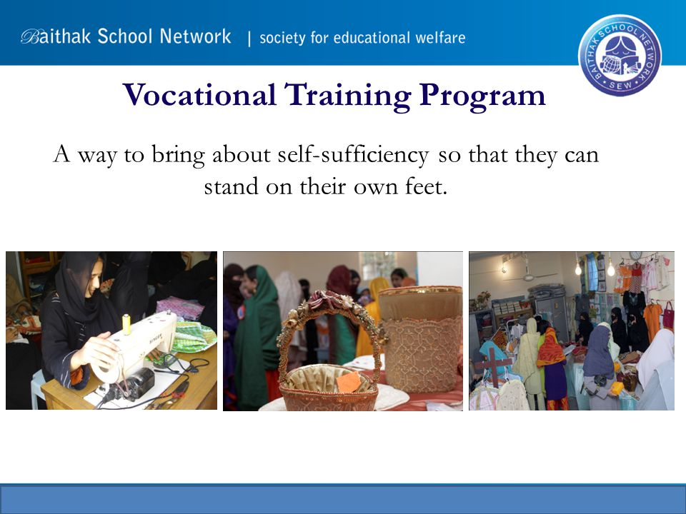 Vocational Training Program A way to bring about self-sufficiency so that they can stand on their own feet.