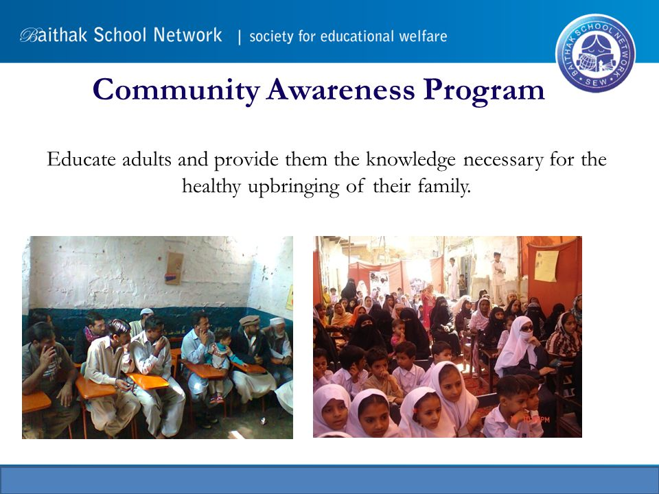 Community Awareness Program Educate adults and provide them the knowledge necessary for the healthy upbringing of their family.