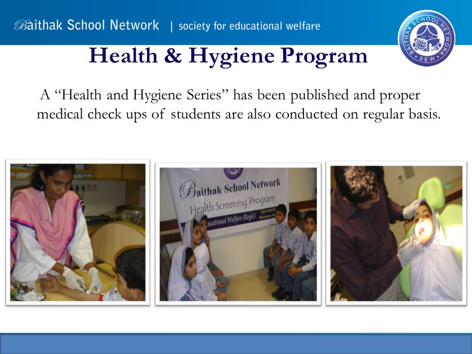 Health & Hygiene Program A Health and Hygiene Series has been published and proper medical check ups of students are also conducted on regular basis.