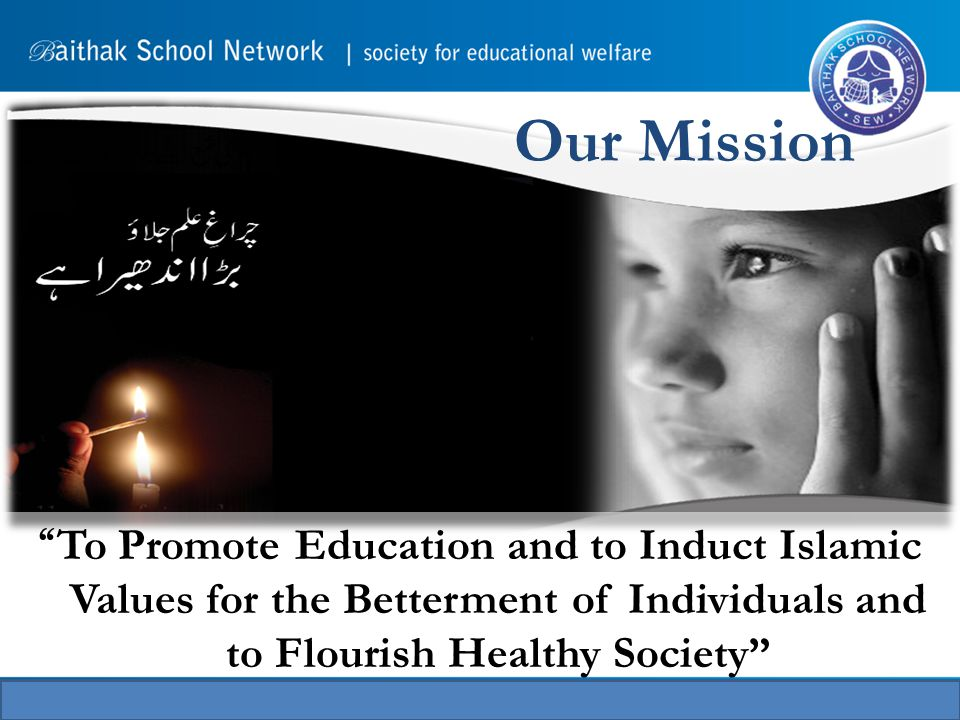 Our Mission To Promote Education and to Induct Islamic Values for the Betterment of Individuals and to Flourish Healthy Society