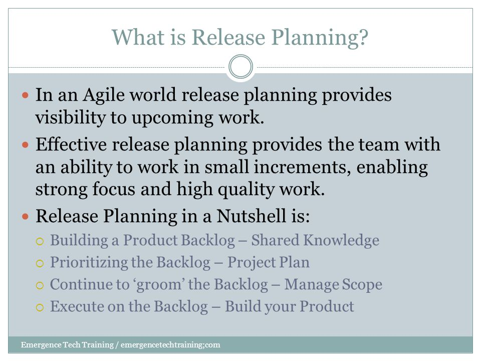 What is Release Planning Emergence Tech Training / emergencetechtraining;com An ability to derive a project schedule based upon:  Total number of Story Points for a particular project or product feature  A Scrum Teams historical velocity  Assumes that the team has been together for awhile  If team is new Risk is associated with the Release Plan until such time as the team velocity hits the estimated velocity.