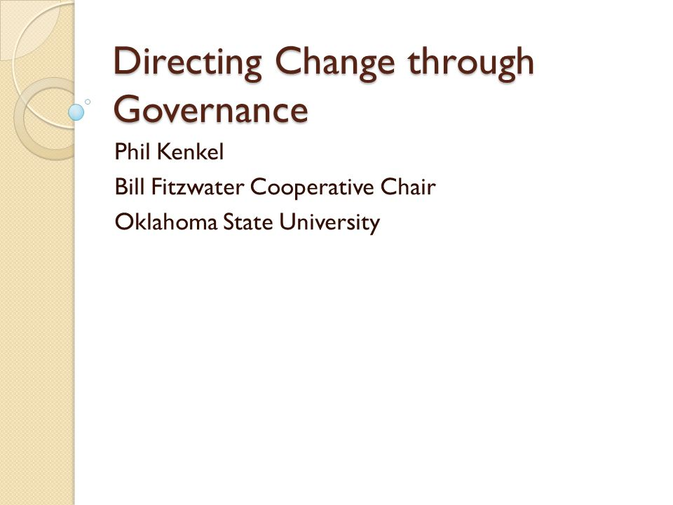 Directing Change through Governance Phil Kenkel Bill Fitzwater Cooperative Chair Oklahoma State University