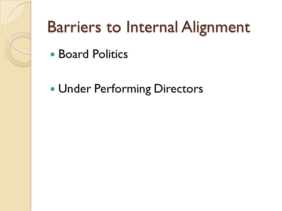 Barriers to Internal Alignment Board Politics Under Performing Directors
