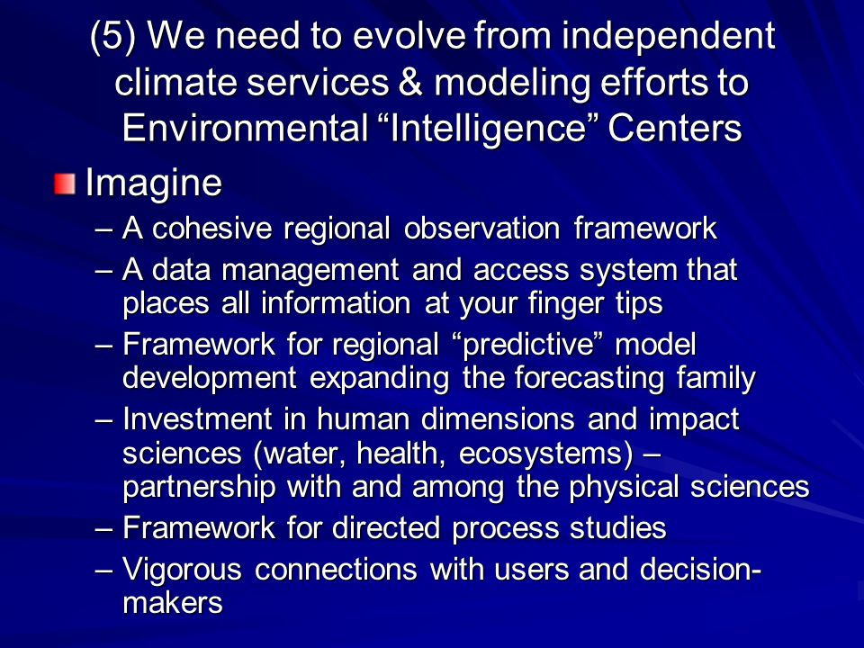 "(5) We need to evolve from independent climate services & modeling efforts to Environmental ""Intelligence"" Centers Imagine –A cohesive regional observ"