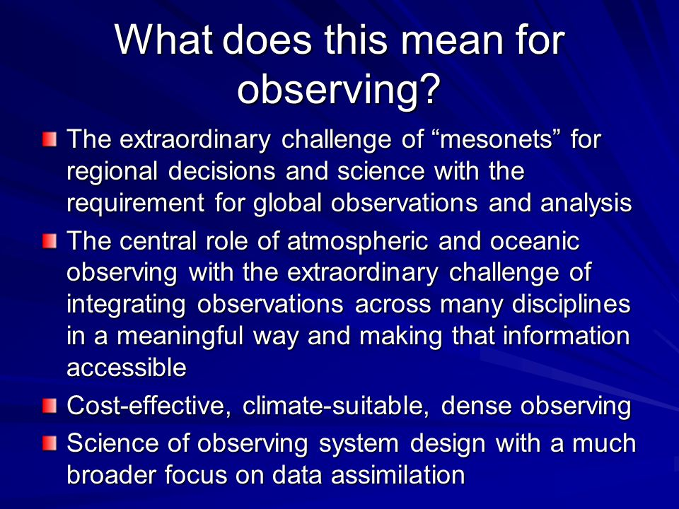 "What does this mean for observing? The extraordinary challenge of ""mesonets"" for regional decisions and science with the requirement for global observ"