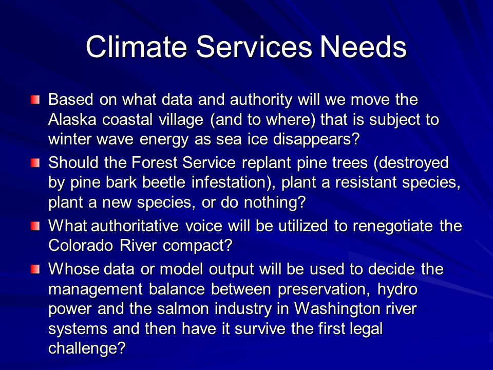 Climate Services Needs Based on what data and authority will we move the Alaska coastal village (and to where) that is subject to winter wave energy a