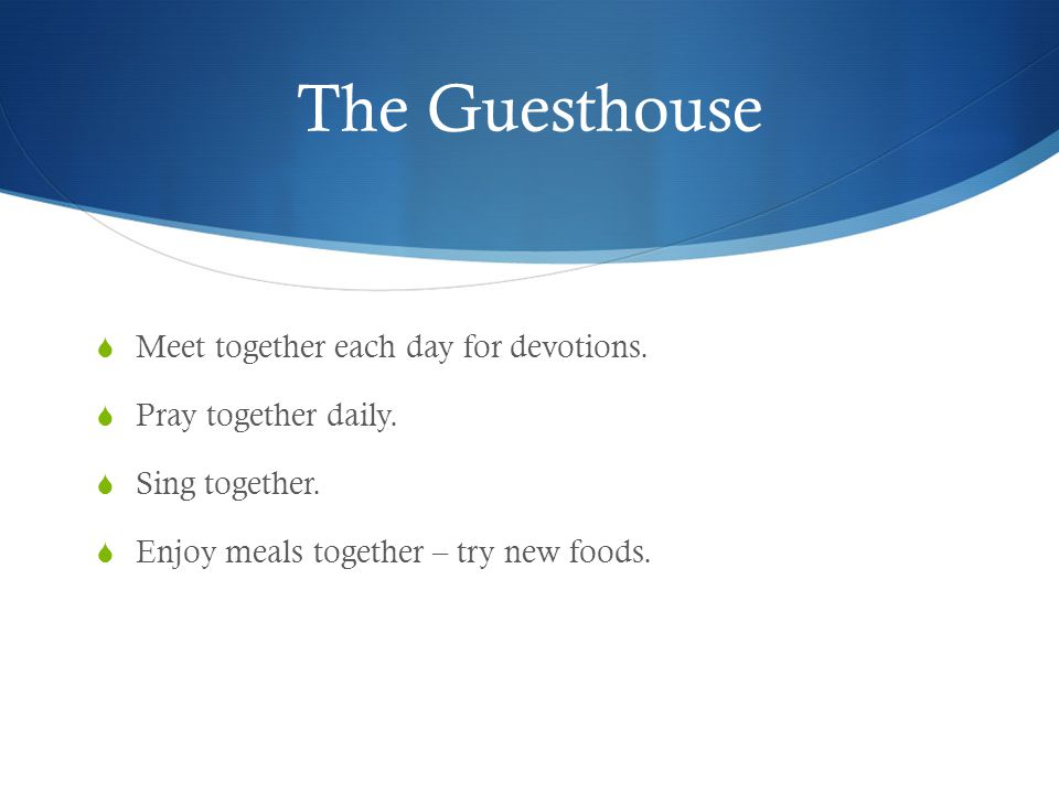 The Guesthouse  Meet together each day for devotions.