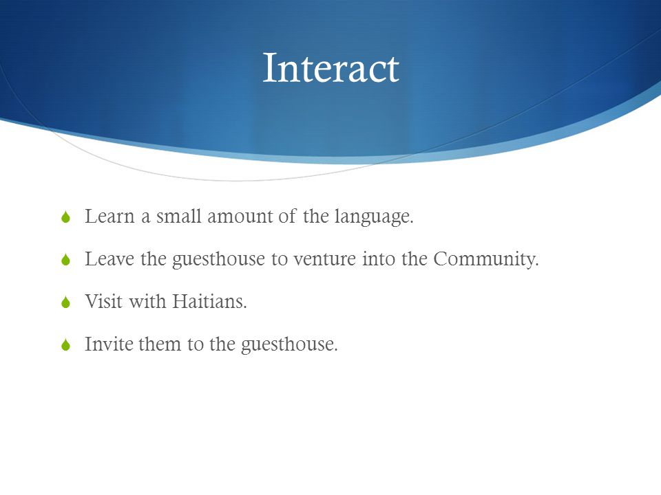 Interact  Learn a small amount of the language.