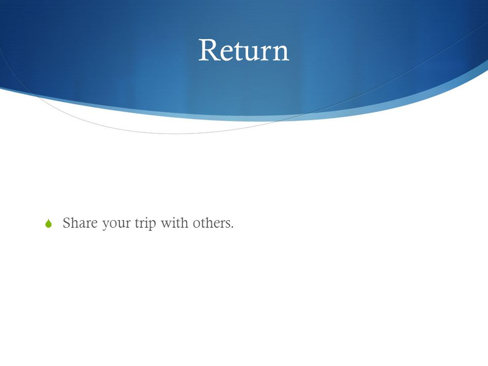 Return  Share your trip with others.