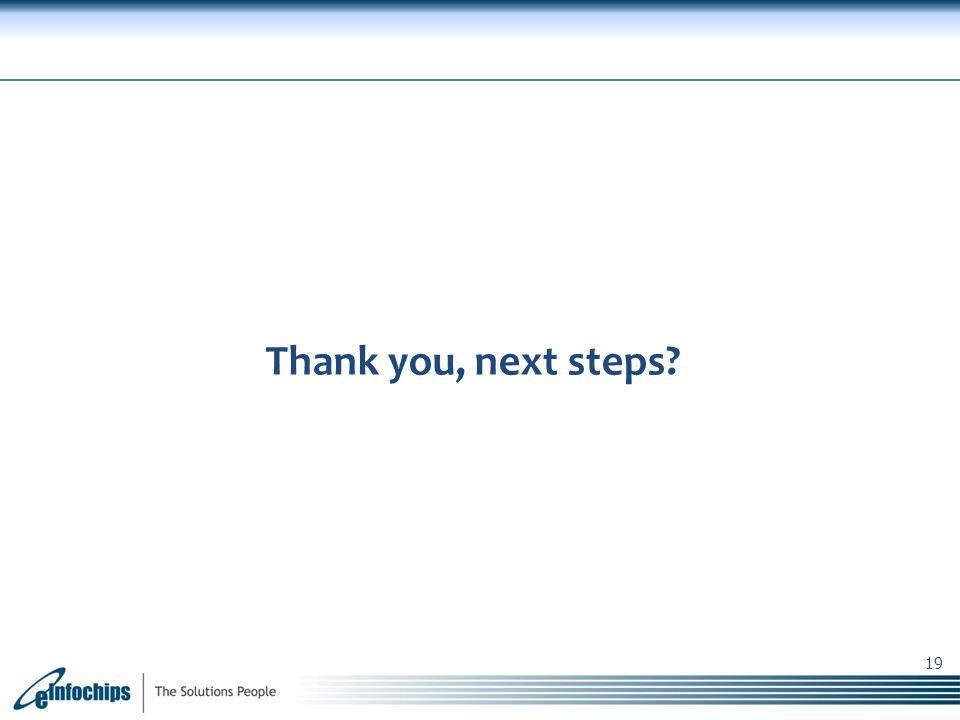 eInfochips Confidential Thank you, next steps? 19