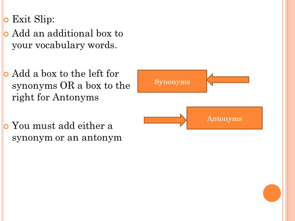 Exit Slip: Add an additional box to your vocabulary words. Add a box to the left for synonyms OR a box to the right for Antonyms You must add either a