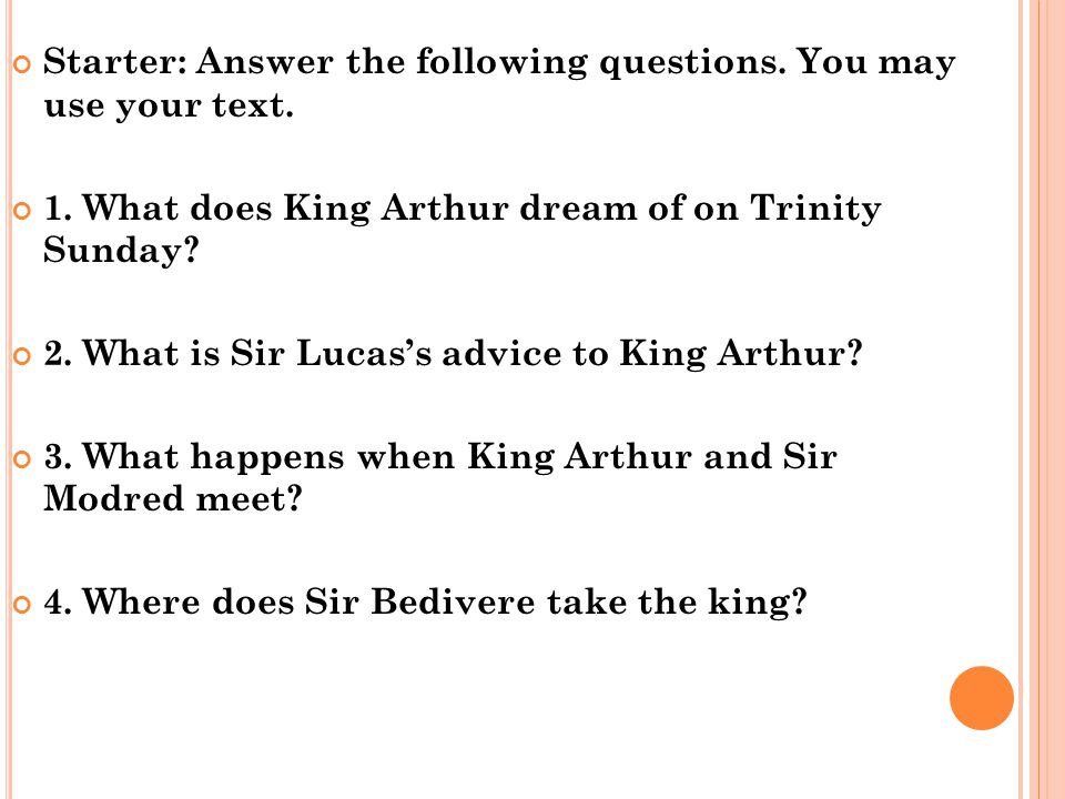 Starter: Answer the following questions. You may use your text. 1. What does King Arthur dream of on Trinity Sunday? 2. What is Sir Lucas's advice to