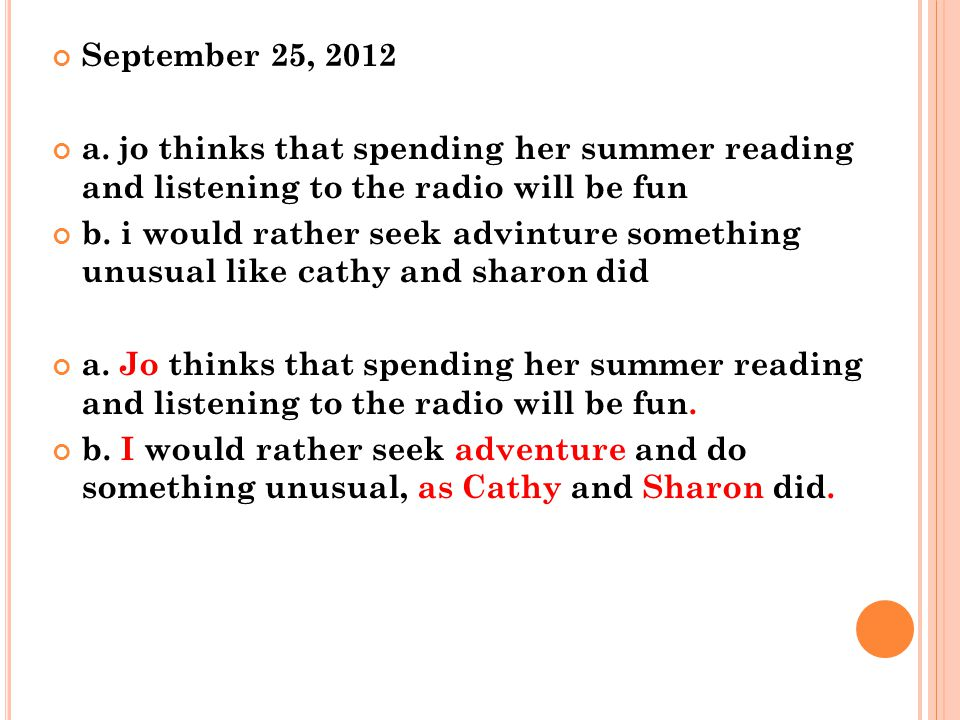 September 25, 2012 a. jo thinks that spending her summer reading and listening to the radio will be fun b. i would rather seek advinture something unu