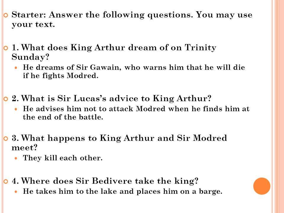 Starter: Answer the following questions. You may use your text. 1. What does King Arthur dream of on Trinity Sunday? He dreams of Sir Gawain, who warn