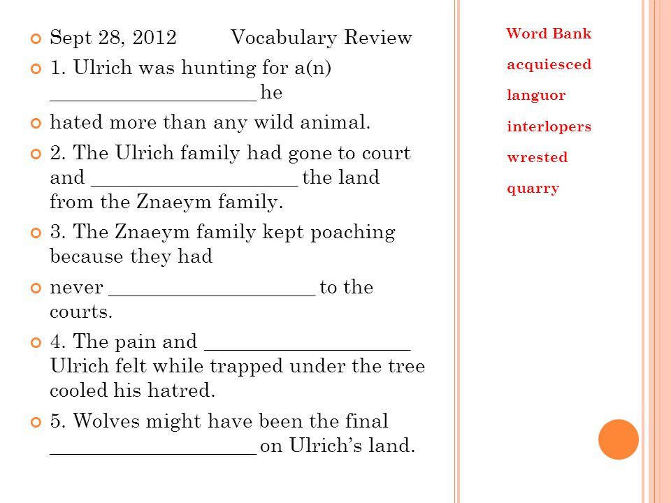 Sept 28, 2012Vocabulary Review 1. Ulrich was hunting for a(n) ____________________ he hated more than any wild animal. 2. The Ulrich family had gone t