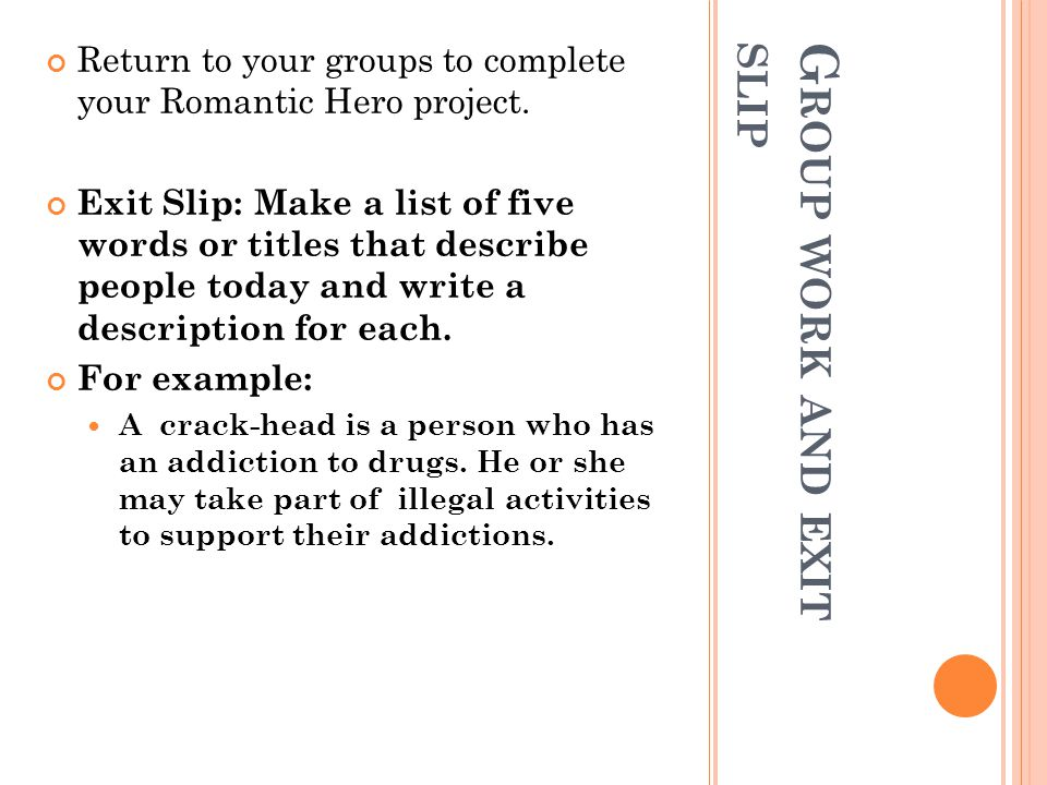 G ROUP WORK AND EXIT SLIP Return to your groups to complete your Romantic Hero project. Exit Slip: Make a list of five words or titles that describe p