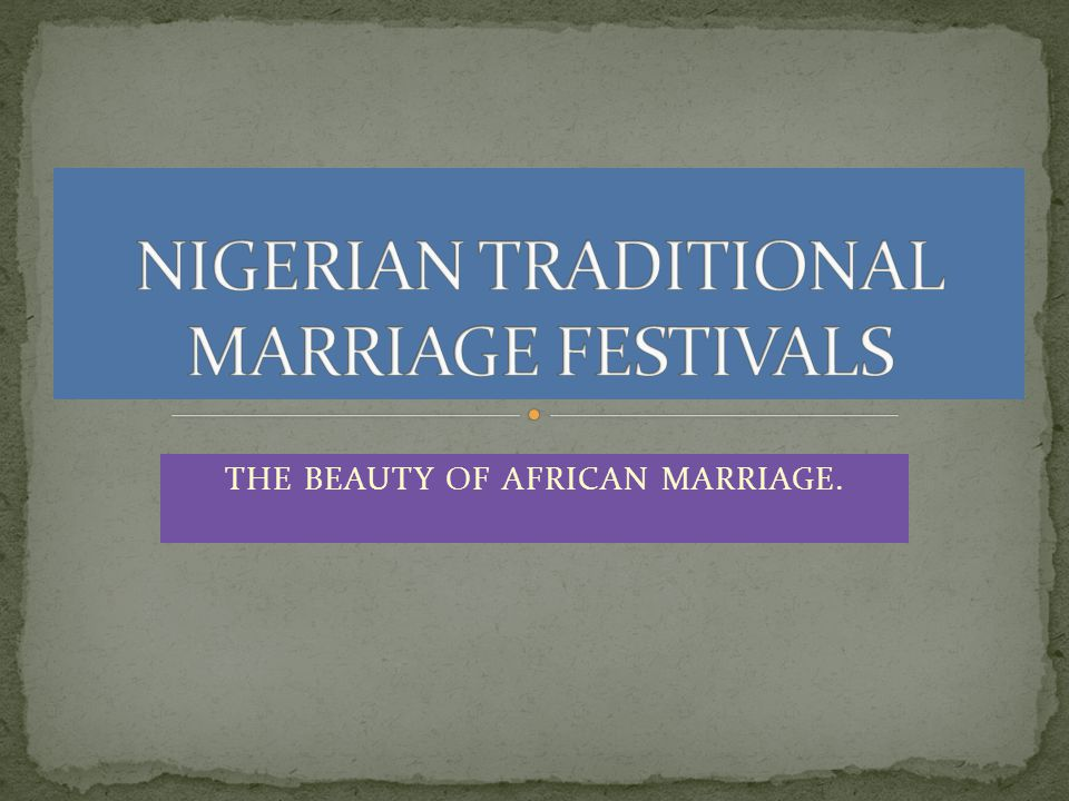 - IGBO - YORUBA -HAUSA Different attires and rules are performed by these groups during marriage festivals, although they share some unique similarities.