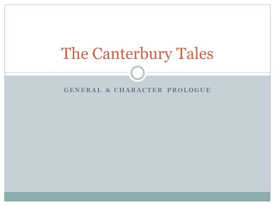 GENERAL & CHARACTER PROLOGUE The Canterbury Tales