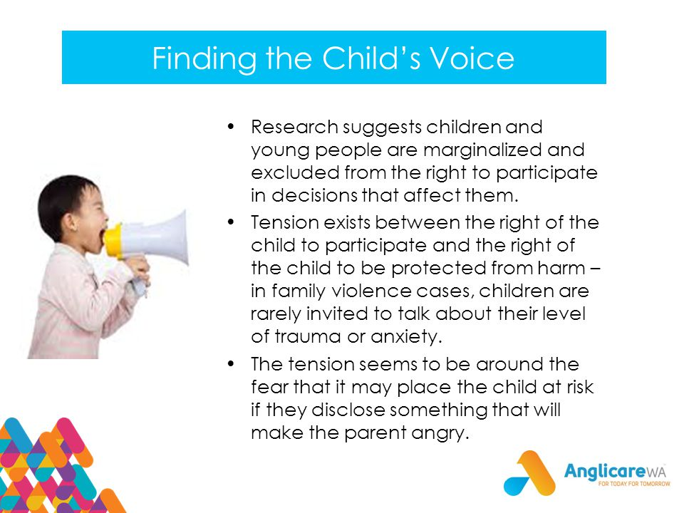 Finding the Child's Voice Research suggests children and young people are marginalized and excluded from the right to participate in decisions that affect them.