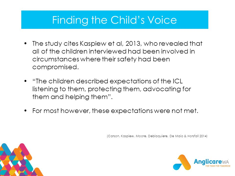 Finding the Child's Voice The study cites Kaspiew et al, 2013, who revealed that all of the children interviewed had been involved in circumstances where their safety had been compromised.