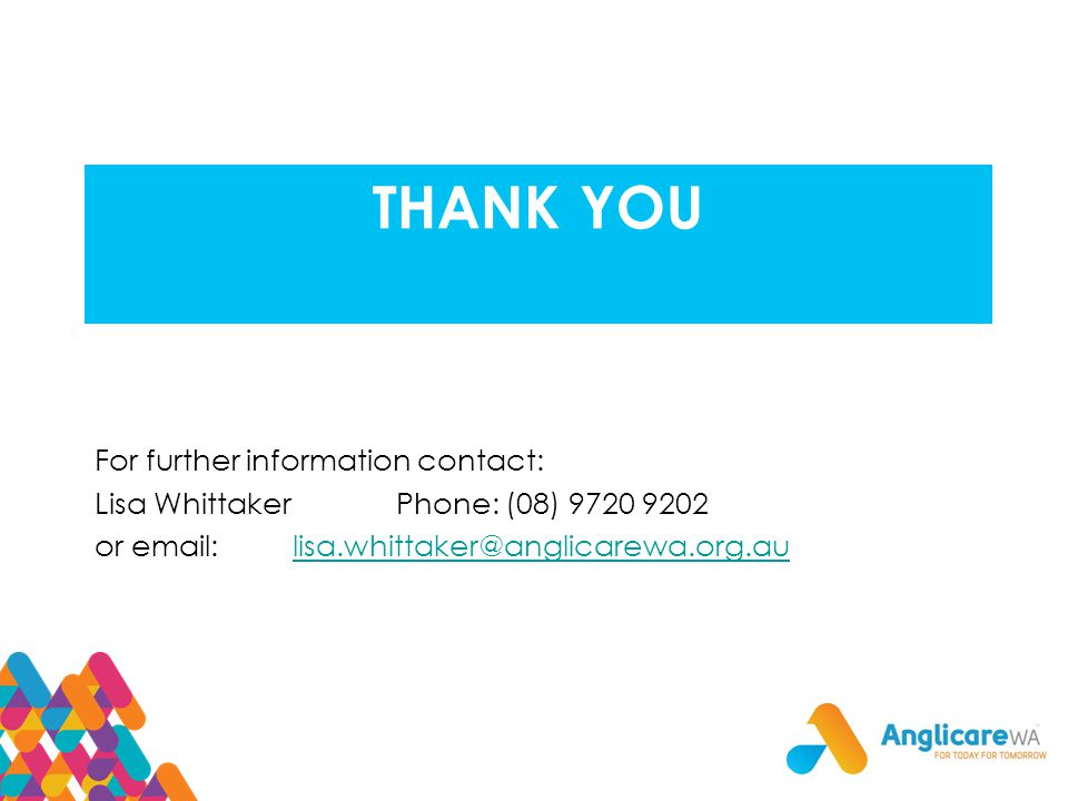 THANK YOU For further information contact: Lisa Whittaker Phone: (08) 9720 9202 or email: lisa.whittaker@anglicarewa.org.aulisa.whittaker@anglicarewa.org.au