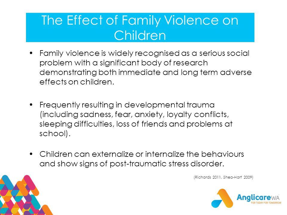 The Effect of Family Violence on Children Family violence is widely recognised as a serious social problem with a significant body of research demonstrating both immediate and long term adverse effects on children.