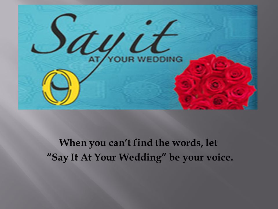 "When you can't find the words, let ""Say It At Your Wedding"" be your voice."