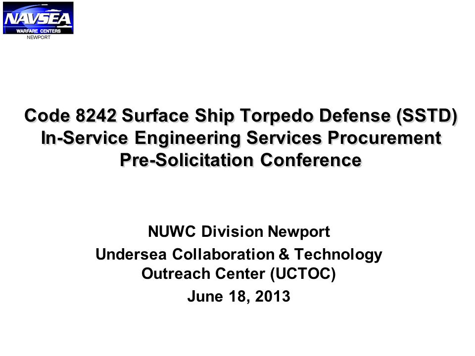 Code 8242 Surface Ship Torpedo Defense (SSTD) In-Service Engineering Services Procurement Pre-Solicitation Conference NUWC Division Newport Undersea C