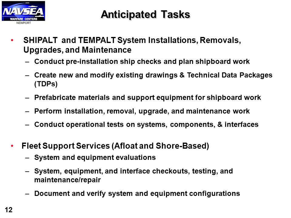12 Anticipated Tasks SHIPALT and TEMPALT System Installations, Removals, Upgrades, and Maintenance –Conduct pre-installation ship checks and plan ship