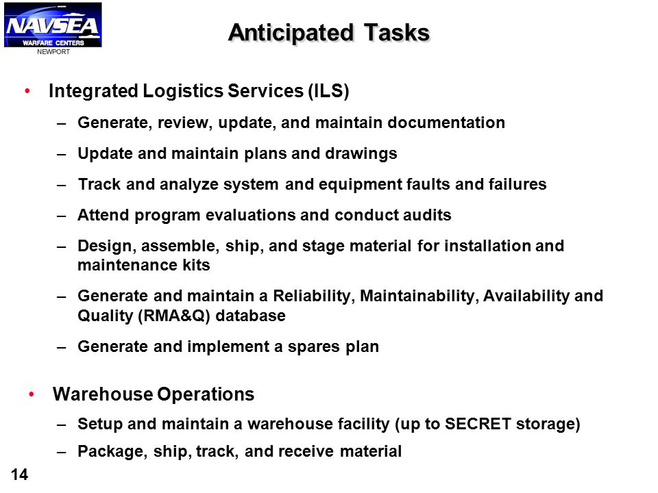 14 Integrated Logistics Services (ILS) –Generate, review, update, and maintain documentation –Update and maintain plans and drawings –Track and analyz