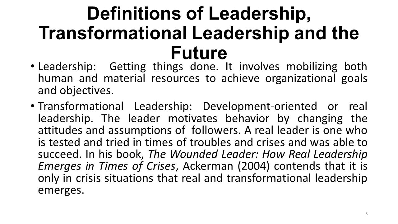 Definitions of Leadership, Transformational Leadership and the Future Leadership: Getting things done. It involves mobilizing both human and material
