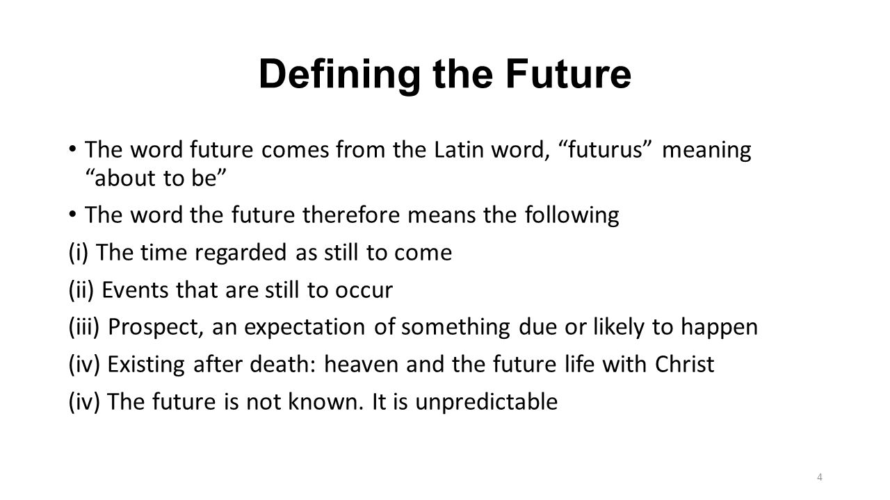 "Defining the Future The word future comes from the Latin word, ""futurus"" meaning ""about to be"" The word the future therefore means the following (i) T"