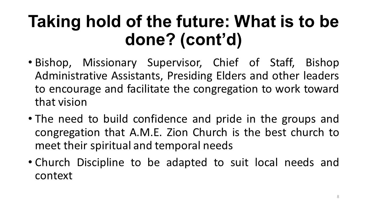 Taking hold of the future: What is to be done? (cont'd) Bishop, Missionary Supervisor, Chief of Staff, Bishop Administrative Assistants, Presiding Eld