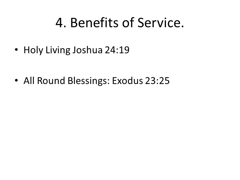 4. Benefits of Service. Holy Living Joshua 24:19 All Round Blessings: Exodus 23:25