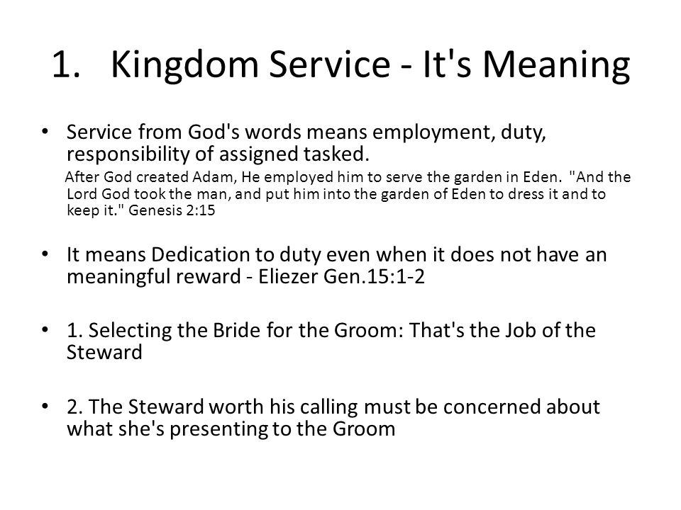 1. Kingdom Service - It's Meaning Service from God's words means employment, duty, responsibility of assigned tasked. After God created Adam, He emplo