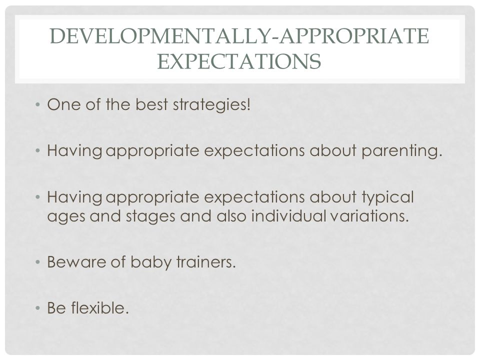 DEVELOPMENTALLY-APPROPRIATE EXPECTATIONS One of the best strategies.