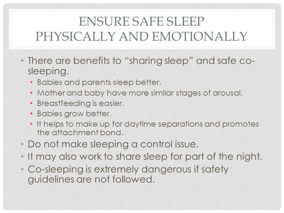 """ENSURE SAFE SLEEP PHYSICALLY AND EMOTIONALLY There are benefits to """"sharing sleep"""" and safe co- sleeping. Babies and parents sleep better. Mother and"""